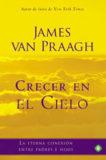 Crecer en el cielo – James Van Praagh