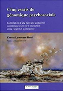 Cinq essais de genomique psychosociale- Ernest Lawrence Rossi