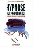 Hypnose Sur Ordonnance – Dr. Charles Jousselin, Ed. Ellebore
