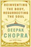 Reinventing the Body Resurrecting the Soul – Deepak Chopra