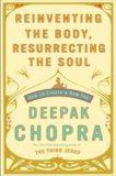 Reinventing the Body Resurrecting the Soul – Deepak Chopra