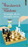 Stratégie de la Thérapie Brève – Paul Watzlawick, Giorgio Nardone, Ed. Seuil