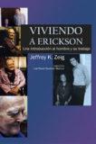 Viviendo a Erickson.Una introduccion al Hombre y su trabajo – Jeffrey K. Zeig